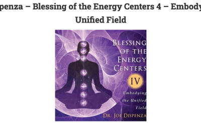 Joe Dispenza – Blessing of the Energy Centers 4 – Embodying the Unified Field